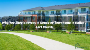 Why-You-Should-Invest-In-Condo-or-Townhome-In-Dallas-Fort-Worth