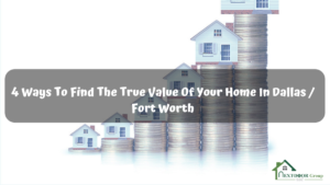 4-Ways-To-Find-The-True-Value-Of-Your-Home-In-Dallas-Fort-Worth