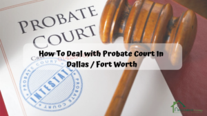 How-To-Deal-with-Probate-Court-In-Dallas-Fort Worth