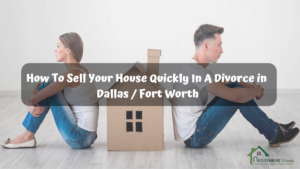 How-To-Sell-Your-House-Quickly-In-A-Divorce-in-Dallas-Fort Worth