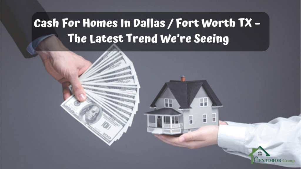 Cash-For-Homes-In-Dallas-Fort-Worth-TX-The -Latest -Trend -We're-Seeing